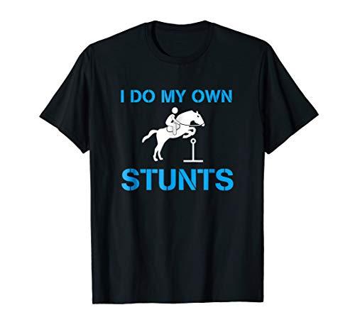 I do my own stunts T Shirt - I Own Stunts Horse Do My