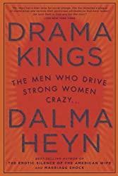 Drama Kings: The Men Who Drive Strong Women Crazy