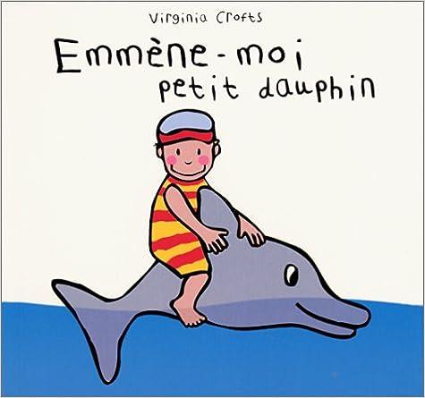 Livre Emmène-moi petit dauphin pdf, epub ebook