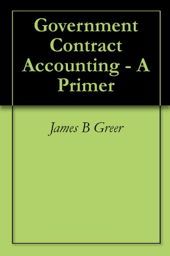 Government Contract Accounting - A Primer