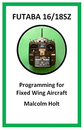 - Futaba 16/18SZ Programming for Fixed Wing Aircraft