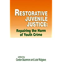 Restorative Juvenile Justice: Repairing the Harm of Youth Crime
