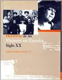 HISTORIA DE LAS MUJERES EN ESPAÑA. SIGLO XX: Amazon.es: Josefina Cuesta Bustillo: Libros