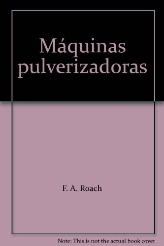 Descargar Libro Máquinas Pulverizadoras F. A. Roach