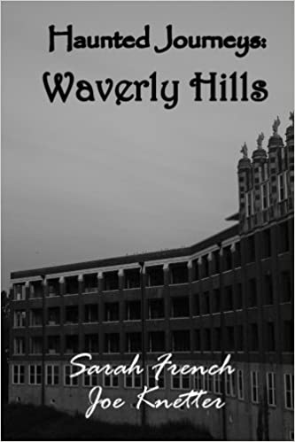 Haunted Journeys: Waverly Hills Paperback – September 22, 2017 by Joe Knetter (Author), Sarah French (Author)