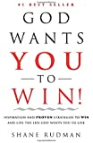 God Wants You to Win: Inspiration and Proven Strategies to Win and Live the Real Life God Wants You to Live