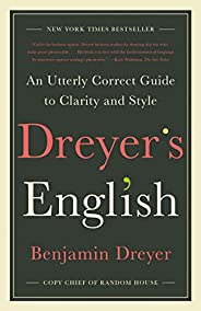 Dreyer's English: An Utterly Correct Guide to Clarity and S