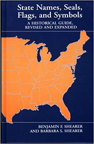 State Names, Seals, Flags, and Symbols: A Historical Guide, Revised and Expanded
