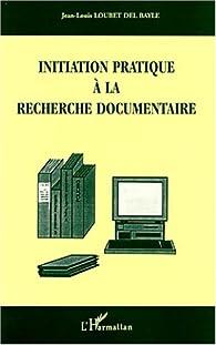 Initiation pratique a la cherche documentaire par Jean-Louis Loubet Del Bayle