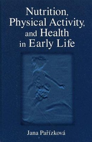 Nutrition, Physical Activity, and Health in Early Life (Nutrition in Exercise & Sport)