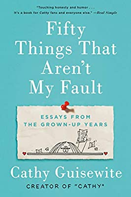Amazon com: Fifty Things That Aren't My Fault: Essays from