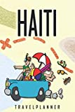 Haiti Travelplanner: Travel Diary for Haiti. A logbook with important pre-made pages and many free sites for your travel memories. For a present, notebook or as a parting gift