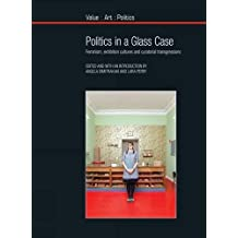 Politics in a Glass Case: Feminism, Exhibition Cultures and Curatorial Transgressions