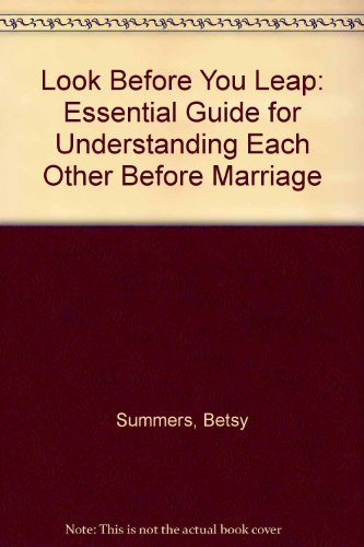 Look Before You Leap: The Essential Guide for Understanding Each Other Before Marriage