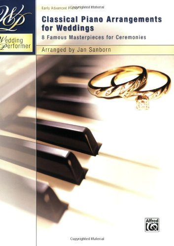 Wedding Performer -- Classical Piano Arrangements for Weddings: 8 Famous Masterpieces for Ceremonies (Wedding Performer Series)