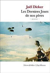 Les derniers jours de nos pères de Joël Dicker - Editions de Fallois