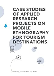 Service Design and Tourism: Case studies of applied research projects on mobile ethnography for tourism destinations