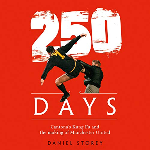 Pdf Outdoors 250 Days: Cantona's Kung Fu and the Making of Man U
