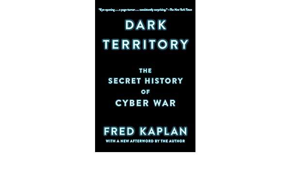 Dark Territory: The Secret History of Cyber War (English Edition) eBook: Fred Kaplan: Amazon.es: Tienda Kindle