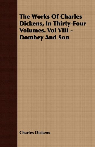 The Works of Charles Dickens, in Thirty-Four Volumes. Vol VIII - Dombey and Son ebook
