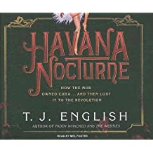 [ Havana Nocturne: How the Mob Owned Cuba... and Then Lost It to the Revolution - IPS ] By English, T J ( Author ) [ 2008 ) [ Compact Disc ]