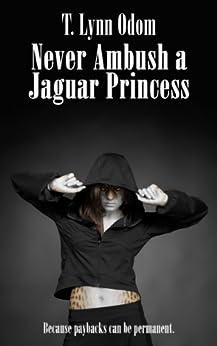 Never Ambush a Jaguar Princess: (Book 2) (The Jaguar Princess Rules) by [Odom, T. Lynn]