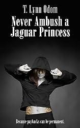 Never Ambush a Jaguar Princess (The Jaguar Princess Rules Book 2)