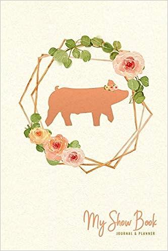 My Show Book Journal & Planner: Pink Roses Show Pig Edition ... Ranch House Designs Pig on pig pool, pig bathroom, bird cage design, crate design, barn design, pig cooking, pig drawing, pig home, pig floor, bbq smoker design, silo design, pig door, pig sofa, pig painting, pig lamps, pig fabric, pig shelter, poultry farm design, pig accessories, pig food,