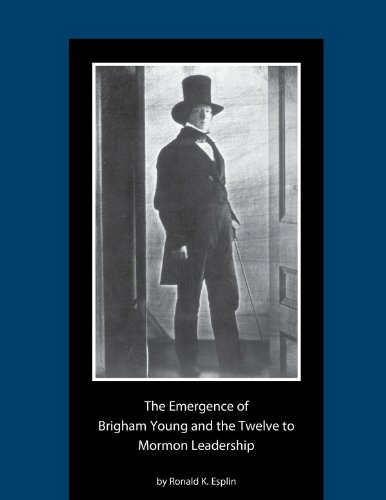 The Emergence of Brigham Young and the Twelve to Mormon Leadership, 1830–1841:  A Dissertation  Presented to the Department of History Brigham Young University