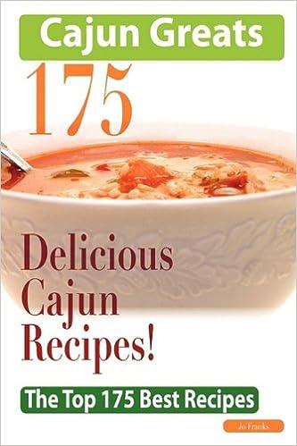Cajun Greats 175 Delicious Cajun Recipes - The Top 175 Best