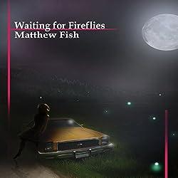 Waiting for Fireflies