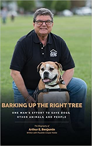 Barking Up the Right Tree: A Life Worth Living: Saving Dogs, Other Animals and More