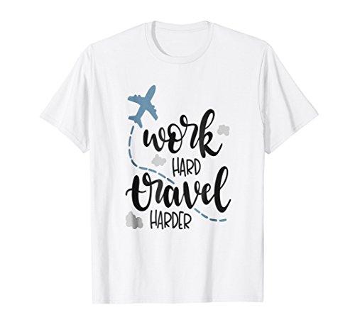 Work Hard Travel Harder Shirt Vacation