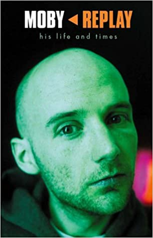 Moby: Replay - His Life and Times
