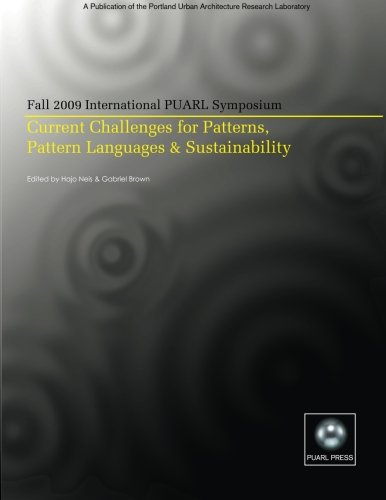 Current Challenges for Patterns, Pattern Languages, and Sustainability: Proceedings of the 2009 International PUARL Symposium by University of Oregon, PUARL Press, The