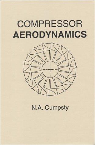 Compressor Aerodynamics [Hardcover] [2004] (Author) N. A. Cumpsty (Compressor Aerodynamics)