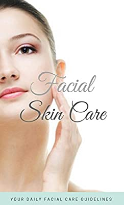 Facial Skin Care, Your Daily Facial Care Guidelines