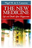 The New Medicine: Life and Death After Hippocrates