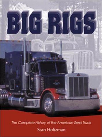 Big Rigs: The Complete History of the American Semi Truck (Town Square Book)