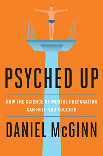 Psyched Up: How the Science of Mental Preparation Can Help You Succeed ()