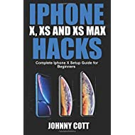 iPhone X, XS and XS MAX Hacks: Complete iPhone X Setup Guide for Beginners (Volume 1)