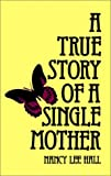 A True Story of a Single Mother, Nancy Lee Hall, 0896082083