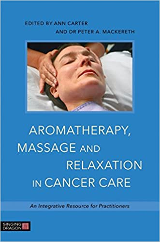 Download PDF Aromatherapy, Massage and Relaxation in Cancer Care - An Integrative Resource for Practitioners