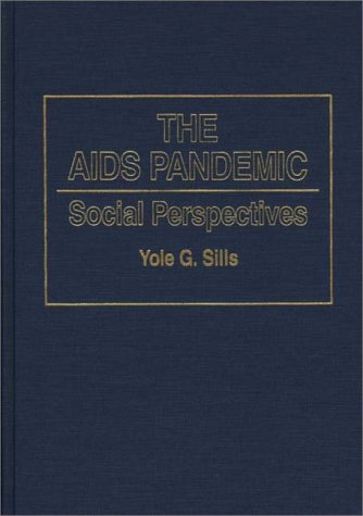 The AIDS Pandemic: Social Perspectives (Contributions in Medical Studies)
