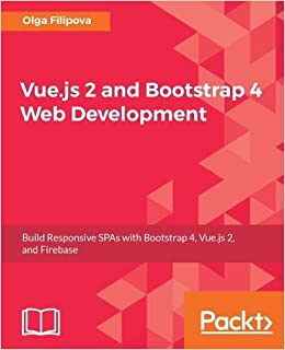 Vue js 2 and Bootstrap 4 Web Development: Build Responsive