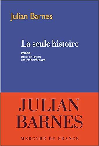 Amazon Fr La Seule Histoire Julian Barnes Jean Pierre