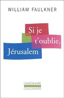 Si je t'oublie, Jérusalem : Les palmiers sauvages, Faulkner, William