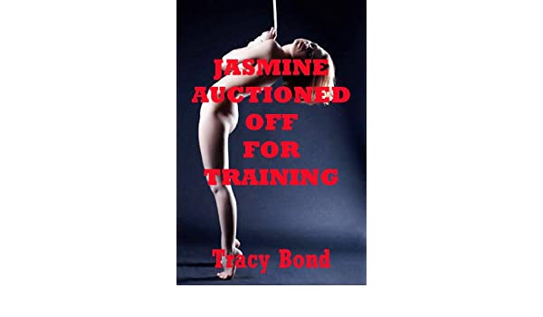 JASMINE AUCTIONED OFF FOR TRAINING (A First BDSM Erotica Story) (Learning to Submit)