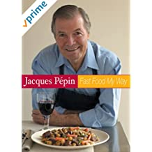 Jacques Pepin Fast Food My Way: Jacques Favorites
