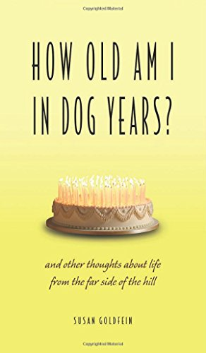 How Old Am I in Dog Years?: And Other Thoughts About Life from the Far Side of the Hill